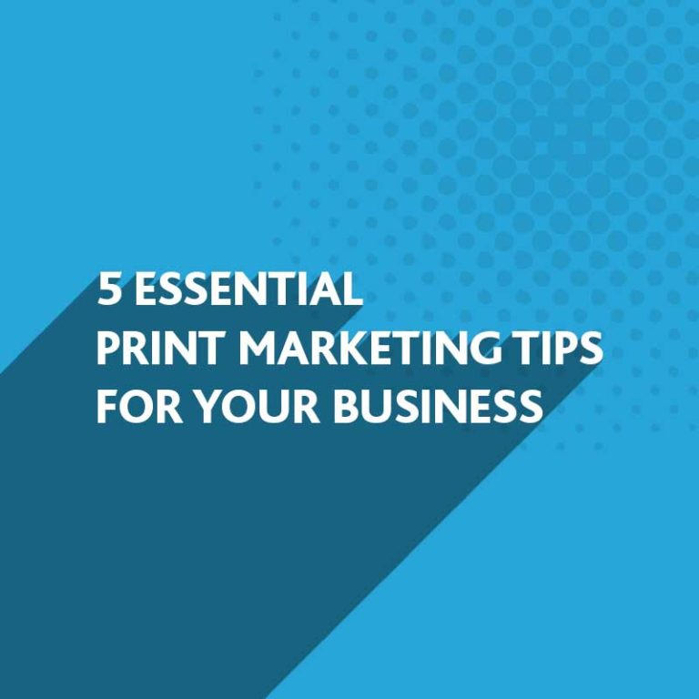 Essential Print Marketing Tips for your Small Business